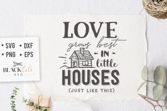 Download Free Love Grows Best In Little Houses Svg Graphic By Blackcatsmedia for Cricut Explore, Silhouette and other cutting machines.