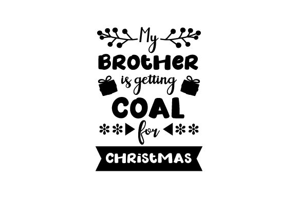 My Brother is Getting Coal for Christmas Christmas Craft Cut File By Creative Fabrica Crafts - Image 2