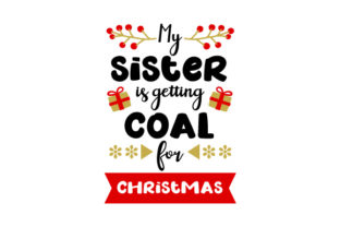 My Sister is Getting Coal for Christmas Christmas Craft Cut File By Creative Fabrica Crafts