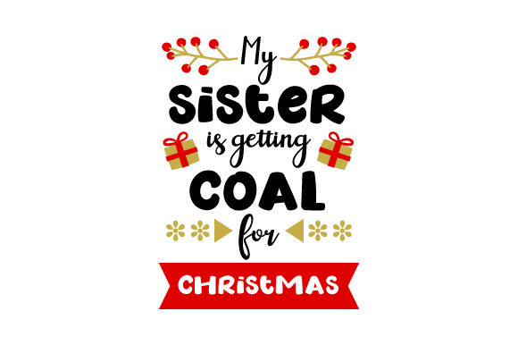 My Sister is Getting Coal for Christmas Christmas Craft Cut File By Creative Fabrica Crafts - Image 1