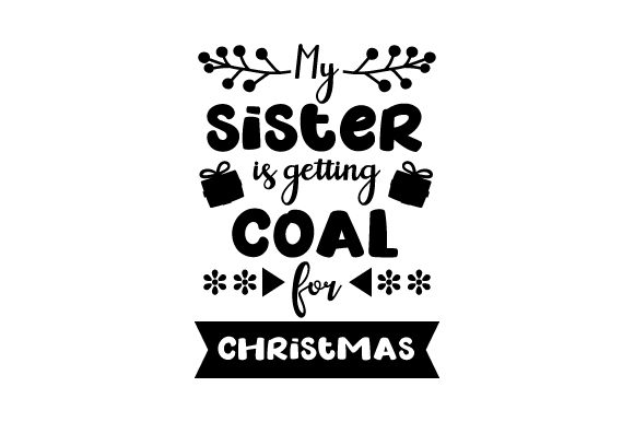 My Sister is Getting Coal for Christmas Christmas Craft Cut File By Creative Fabrica Crafts - Image 2