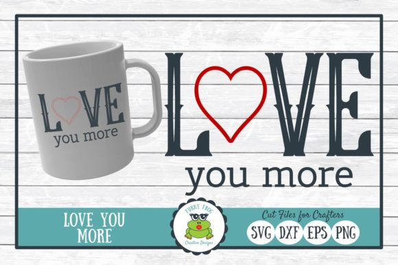 Love You More Graphic Crafts By funkyfrogcreativedesigns