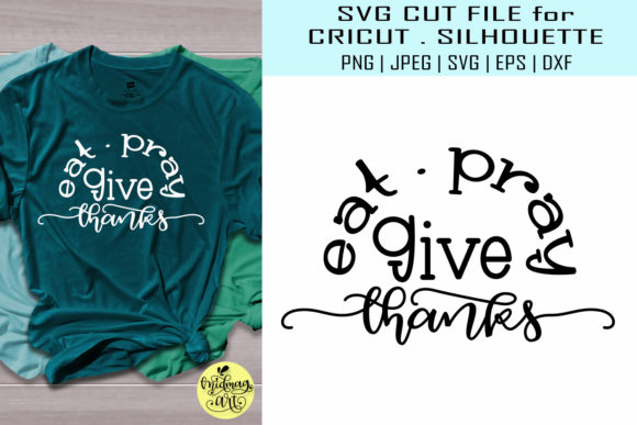 Download Free Eat Pray And Give Thanks Graphic By Midmagart Creative Fabrica for Cricut Explore, Silhouette and other cutting machines.