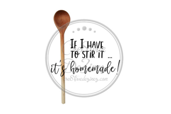 Print on Demand: If I Have to Stir It, It's Homemade Graphic Illustrations By Cre8tiveDeZinez