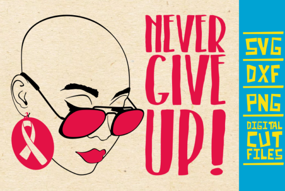 Download Free Never Give Up Svg Breast Cancer Woman Graphic By for Cricut Explore, Silhouette and other cutting machines.