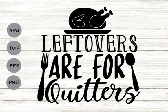 Download Free Leftovers Are For Quitters Graphic By Cosmosfineart Creative for Cricut Explore, Silhouette and other cutting machines.