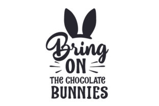 Bring on the Chocolate Bunnies Easter Craft Cut File By Creative Fabrica Crafts