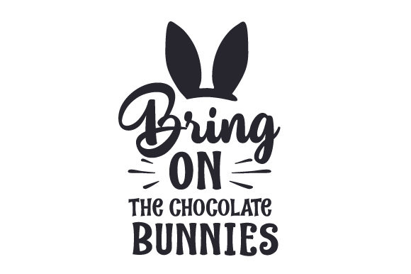 Bring on the Chocolate Bunnies Cut File