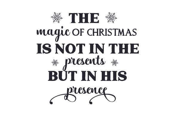 Download Free The Magic Of Christmas Is Not In The Presents But In His Presence for Cricut Explore, Silhouette and other cutting machines.