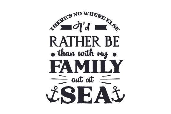 Download Free There S No Where Else I D Rather Be Than With My Family Out At Sea for Cricut Explore, Silhouette and other cutting machines.