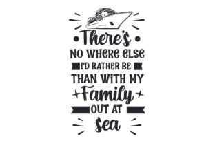 There's No Where else I'd Rather Be Than with My Family out at Sea Craft Design By Creative Fabrica Crafts