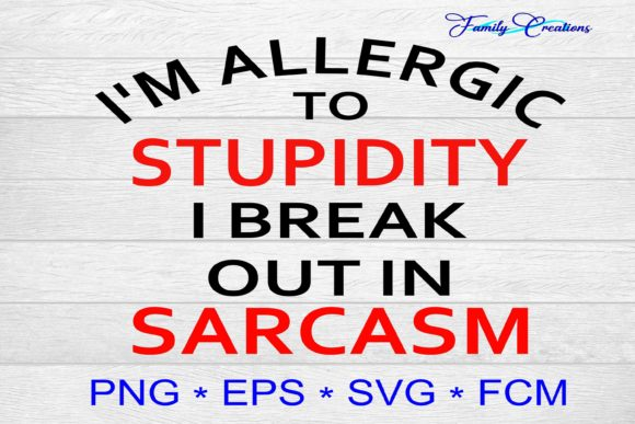 I'm Allergic to Stupidy I Break out Graphic Crafts By Family Creations
