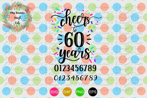 Cheers to 60 Years SVG - Numbers Include Graphic By MissSeasonsVinylCuts