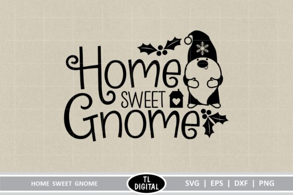 Home Sweet Gnome Graphic Crafts By TL Digital