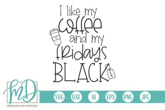 I Like My Coffee and My Fridays Black Graphic Crafts By Morgan Day Designs