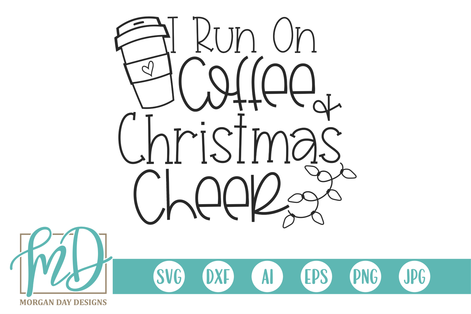 Download Free I Run On Coffee And Christmas Cheer Graphic By Morgan Day for Cricut Explore, Silhouette and other cutting machines.
