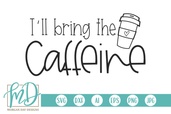 I'll Bring the Caffeine Graphic Crafts By Morgan Day Designs