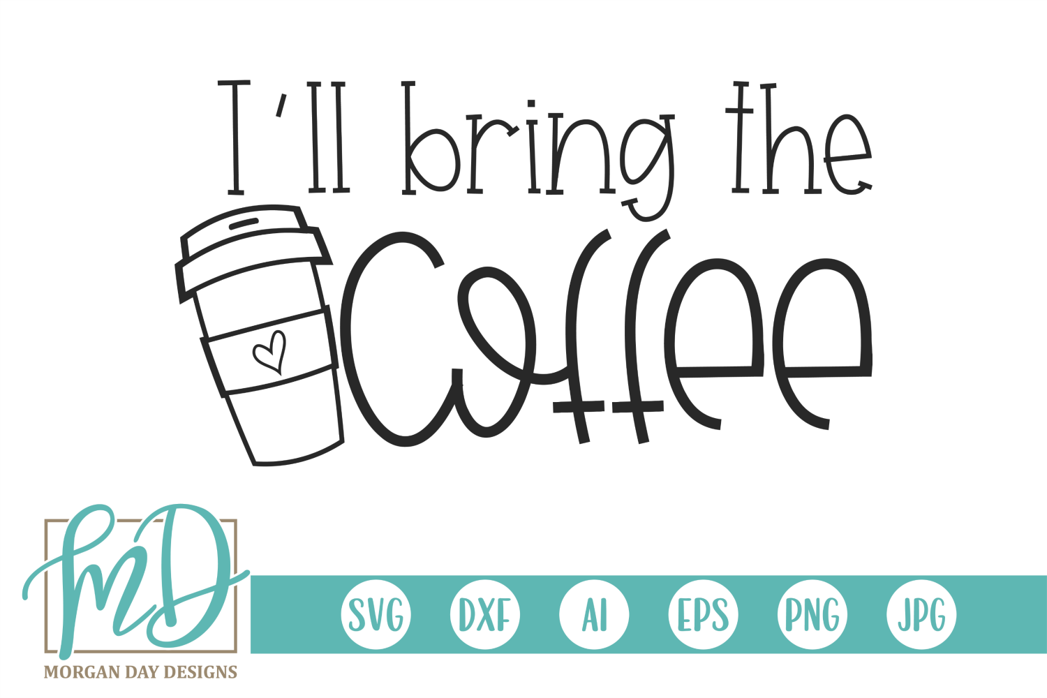 Download Free I Ll Bring The Coffee Graphic By Morgan Day Designs Creative for Cricut Explore, Silhouette and other cutting machines.