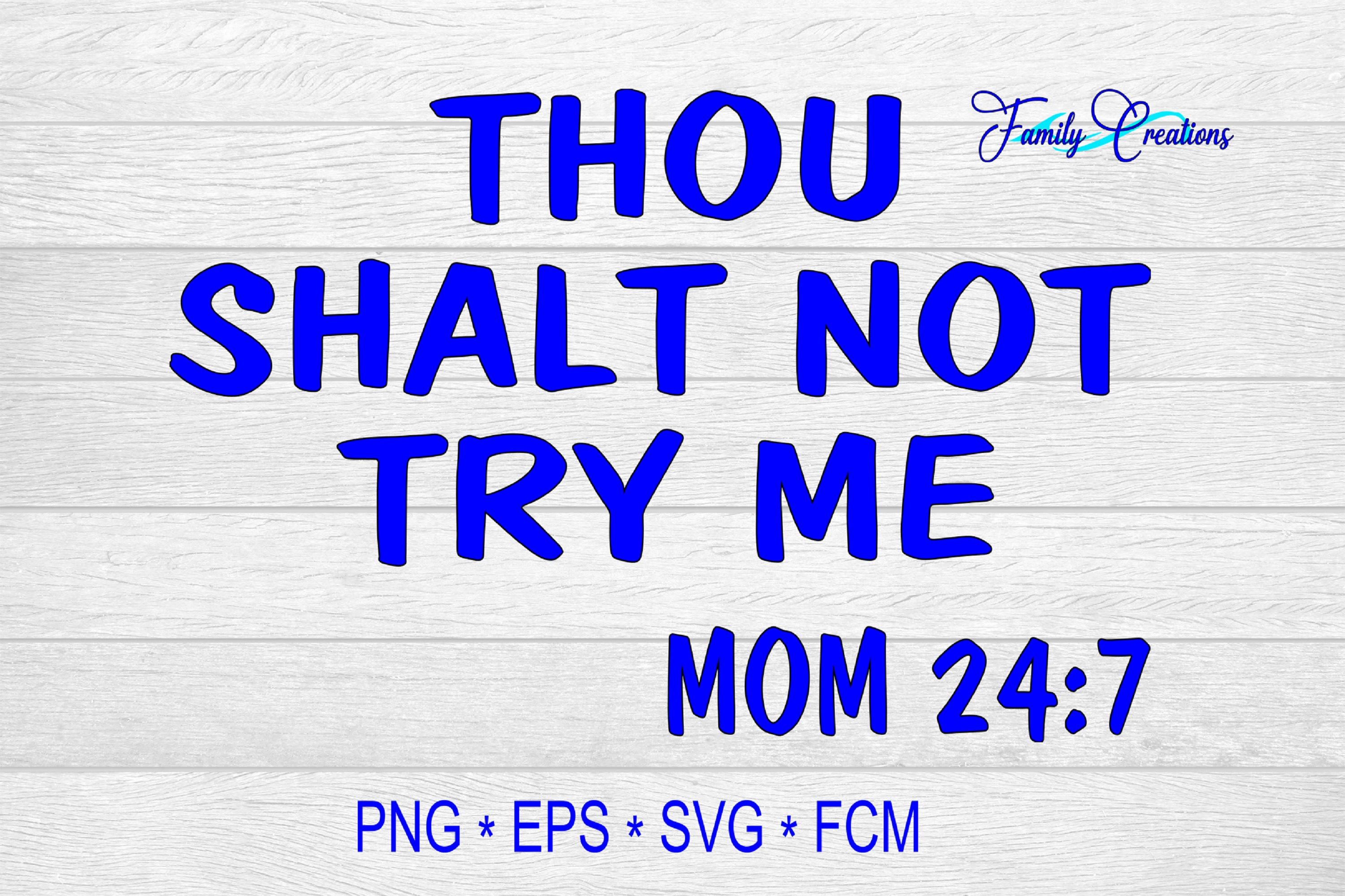 Download Free Thou Shalt Not Try Me 24 7 Graphic By Family Creations for Cricut Explore, Silhouette and other cutting machines.