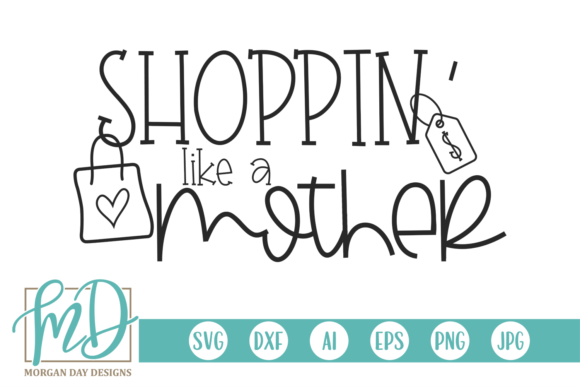 Shoppin' Like a Mother Graphic Crafts By Morgan Day Designs
