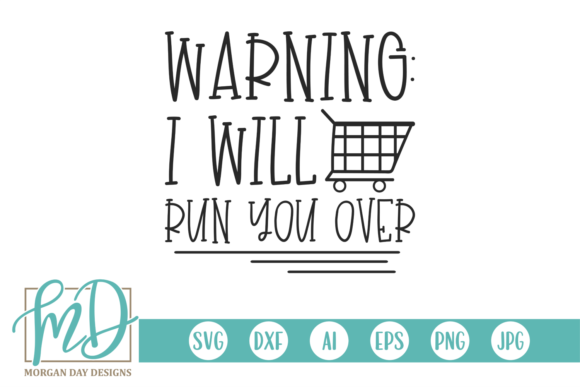 Warning I Will Run You over Graphic Crafts By Morgan Day Designs