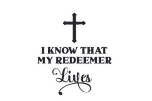 I Know That My Redeemer Lives Easter Craft Cut File By Creative Fabrica Crafts