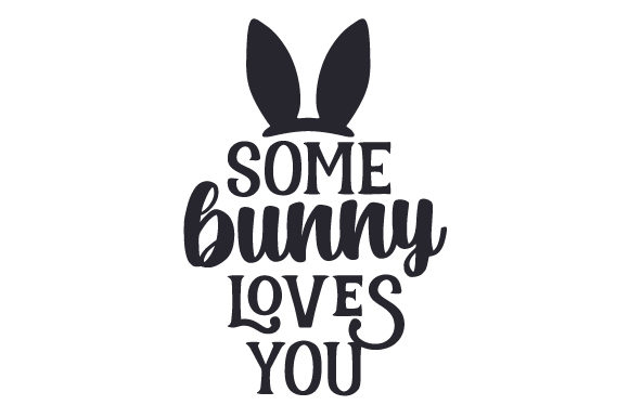 Download Free Some Bunny Loves You Svg Cut File By Creative Fabrica Crafts for Cricut Explore, Silhouette and other cutting machines.