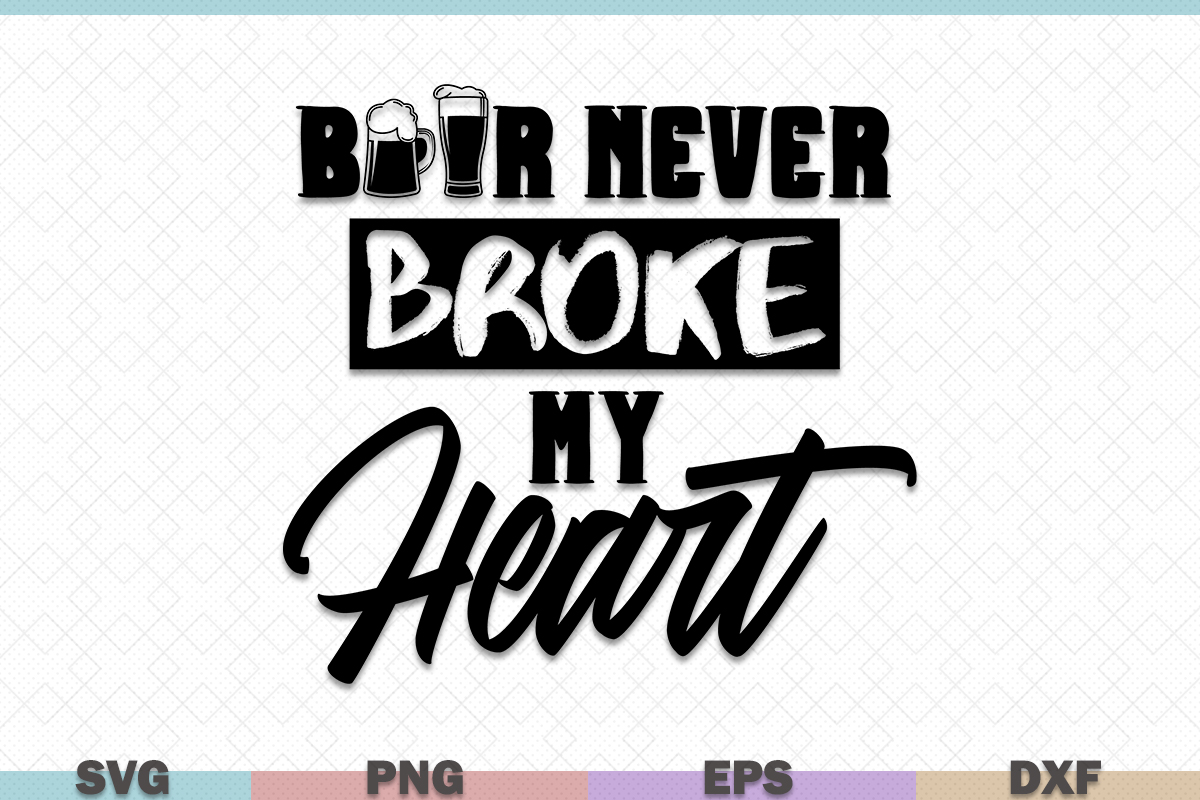 Download Free Beer Never Broke My Heart Graphic By Graphicza Creative Fabrica for Cricut Explore, Silhouette and other cutting machines.