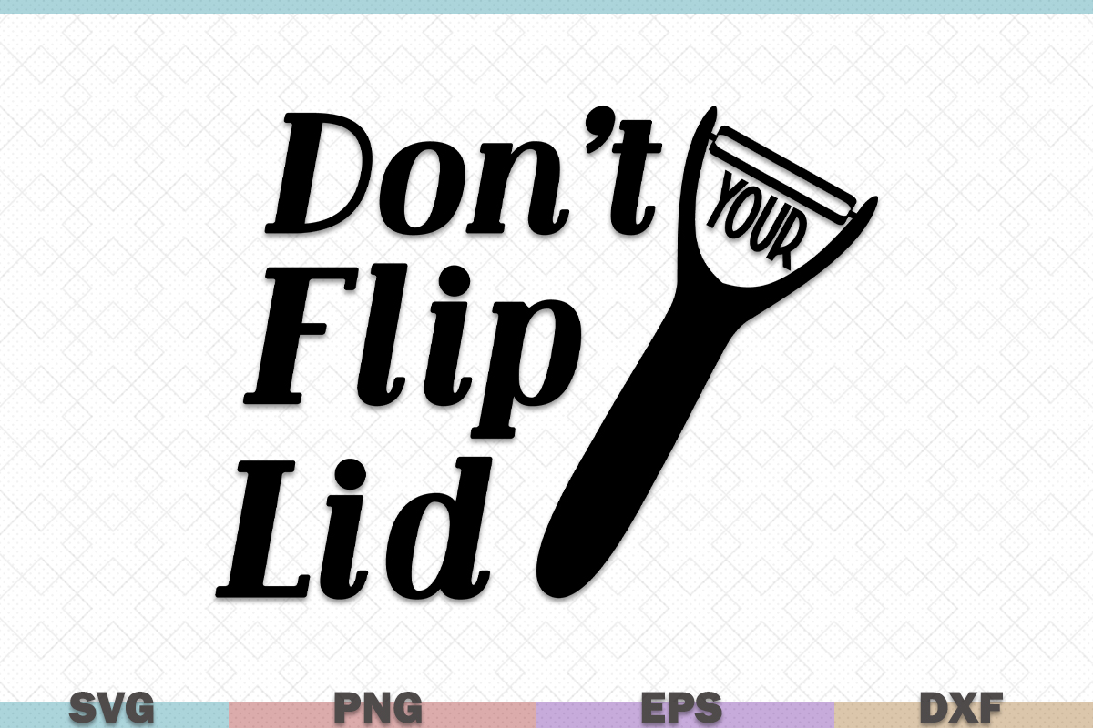 Download Free Don T Flip Lid Kitchen Graphic By Graphicza Creative Fabrica for Cricut Explore, Silhouette and other cutting machines.