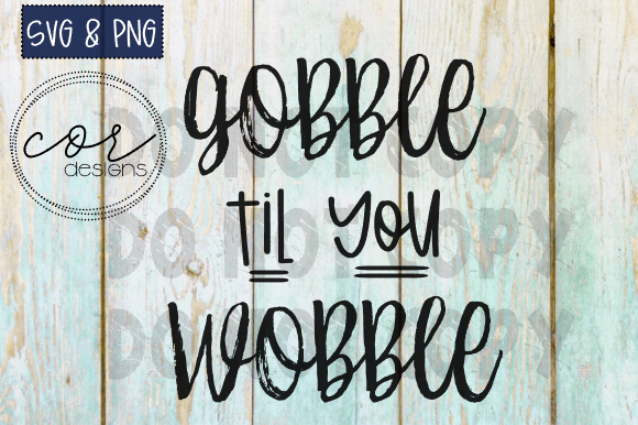 Print on Demand: Gobble Til You Wobble Graphic Crafts By designscor