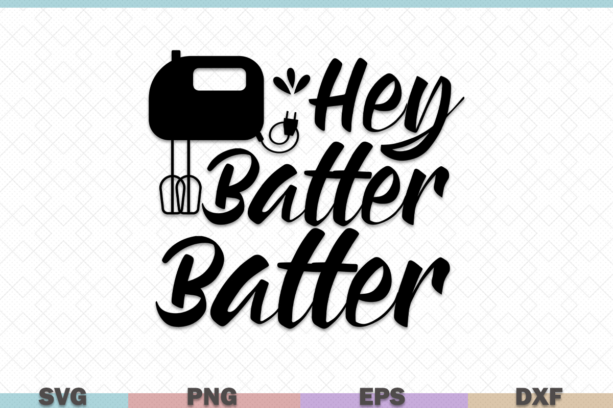 Download Free Hey Batter Batter Kitchen Graphic By Graphicza Creative Fabrica for Cricut Explore, Silhouette and other cutting machines.
