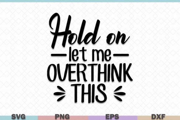 Download Free Hold On Let Me Overthink This Graphic By Graphicza Creative for Cricut Explore, Silhouette and other cutting machines.