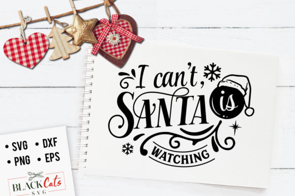 I Can't, Santa is Watching SVG Graphic Crafts By BlackCatsMedia