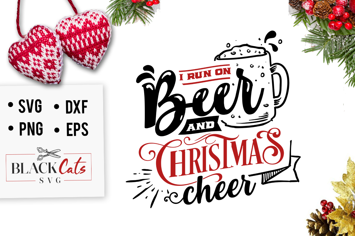 Download Free I Run On Beer And Christmas Cheer Svg Graphic By Blackcatsmedia for Cricut Explore, Silhouette and other cutting machines.