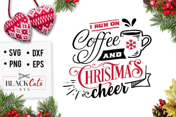 I Run on Coffee and Christmas Cheer SVG Graphic Crafts By BlackCatsMedia