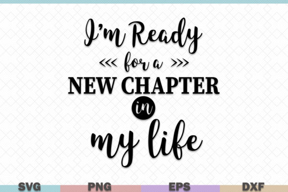 Download Free I M Ready For A New Chapter In My Life Graphic By Graphicza for Cricut Explore, Silhouette and other cutting machines.