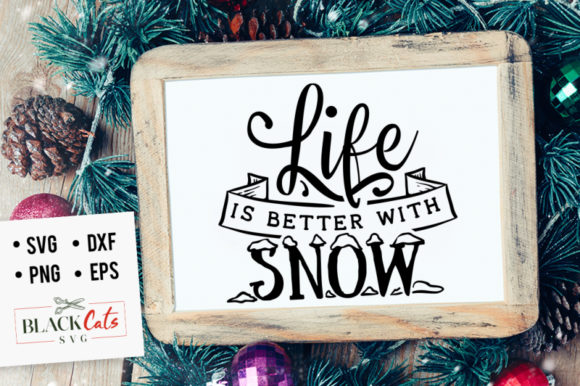 Life is Better with Snow SVG Graphic Crafts By BlackCatsMedia