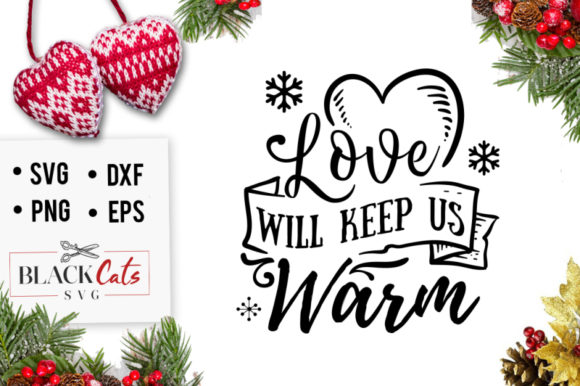 Love Will Keep Us Warm Svg Graphic Crafts By BlackCatsMedia