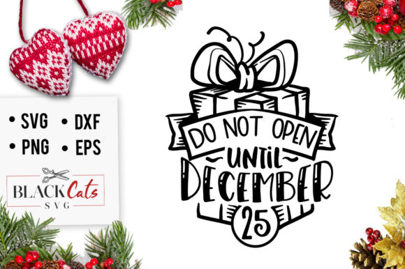 Download Free Do Not Open Until December 25 Svg Graphic By Blackcatsmedia for Cricut Explore, Silhouette and other cutting machines.