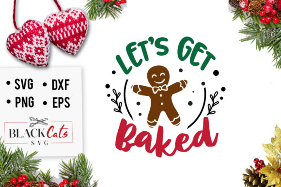 Let's Get Baked SVG Graphic Crafts By BlackCatsMedia