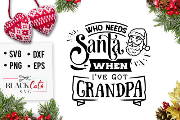 Download Free Who Needs Santa When I Ve Got Grandpa Graphic By Blackcatsmedia for Cricut Explore, Silhouette and other cutting machines.