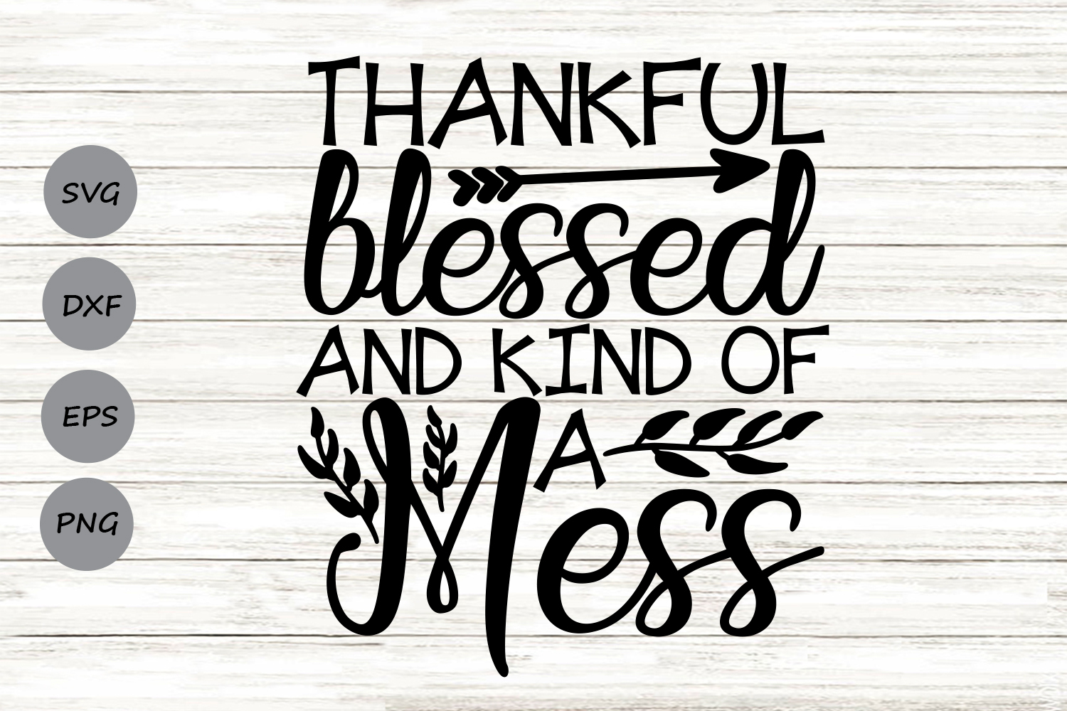 Download Free Thankful Blessed And Kind Of A Mess Graphic By Cosmosfineart for Cricut Explore, Silhouette and other cutting machines.