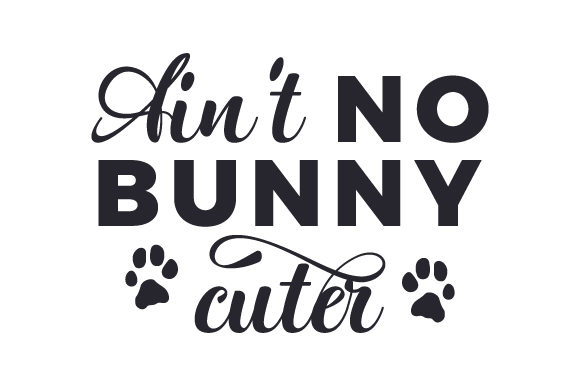 Ain't No Bunny Cuter Easter Craft Cut File By Creative Fabrica Crafts