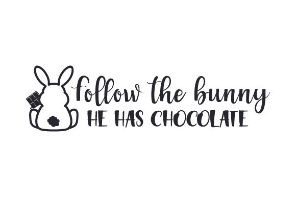 Follow the Bunny, He Has Chocolate Easter Craft Cut File By Creative Fabrica Crafts