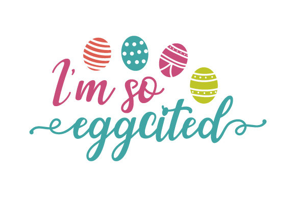 I'm so Eggcited Easter Craft Cut File By Creative Fabrica Crafts