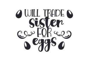 Will Trade Sister for Eggs Easter Craft Cut File By Creative Fabrica Crafts