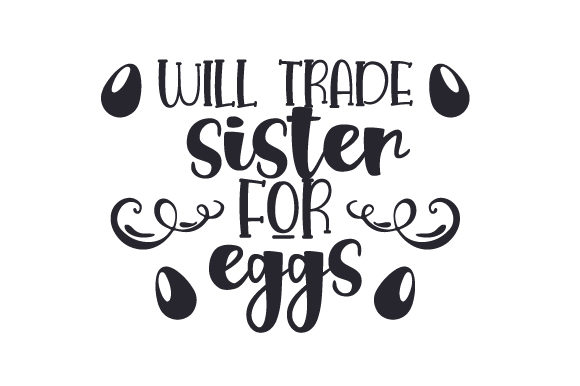 Download Free Will Trade Sister For Eggs Svg Cut File By Creative Fabrica for Cricut Explore, Silhouette and other cutting machines.
