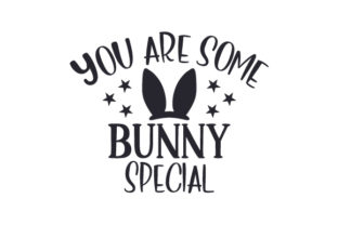 You Are Some Bunny Special Easter Craft Cut File By Creative Fabrica Crafts