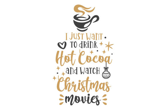 I Just Want to Drink Hot Cocoa and Watch Christmas Movies Weihnachten Plotterdatei von Creative Fabrica Crafts