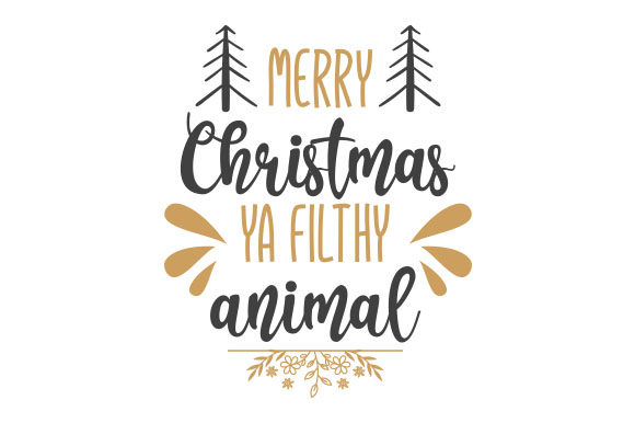 Merry Christmas Ya Filthy Animal Christmas Craft Cut File By Creative Fabrica Crafts
